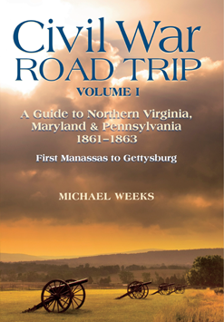 Civil War Road Trip, First Manassas to Gettysburg by Michael Weeks
